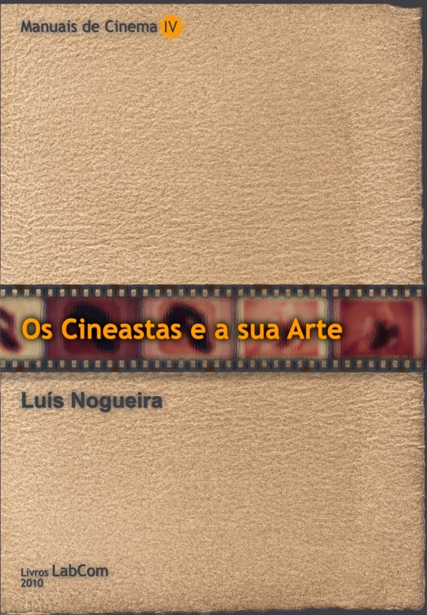Capa: Luís Nogueira (2010) Manuais de Cinema IV - Os Cineastas e a sua Arte. Communication  +  Philosophy  +  Humanities. .