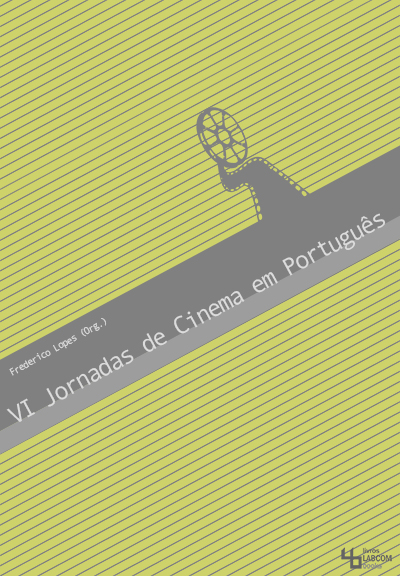 Capa: Frederico Lopes (2014) VI Jornadas de Cinema em Português. Communication  +  Philosophy  +  Humanities. .